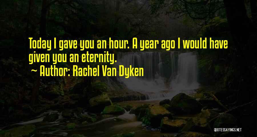 1 Year Ago Today Quotes By Rachel Van Dyken