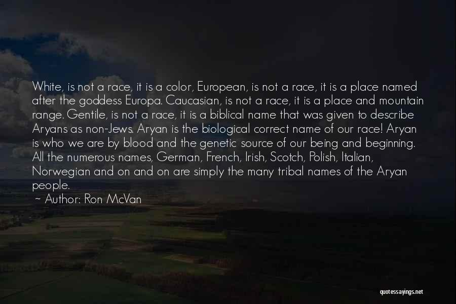 Ron McVan Quotes: White, Is Not A Race, It Is A Color, European, Is Not A Race, It Is A Place Named After