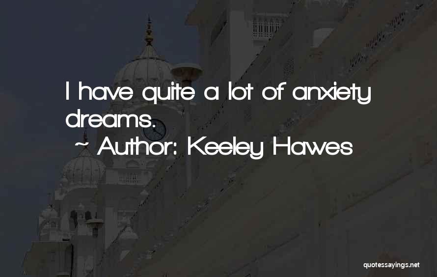 Keeley Hawes Quotes: I Have Quite A Lot Of Anxiety Dreams.