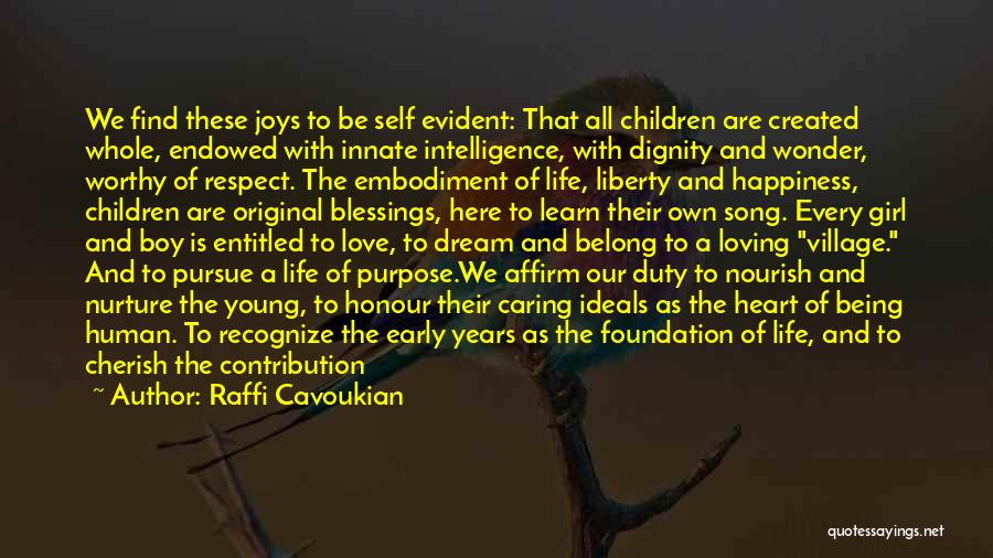 Raffi Cavoukian Quotes: We Find These Joys To Be Self Evident: That All Children Are Created Whole, Endowed With Innate Intelligence, With Dignity