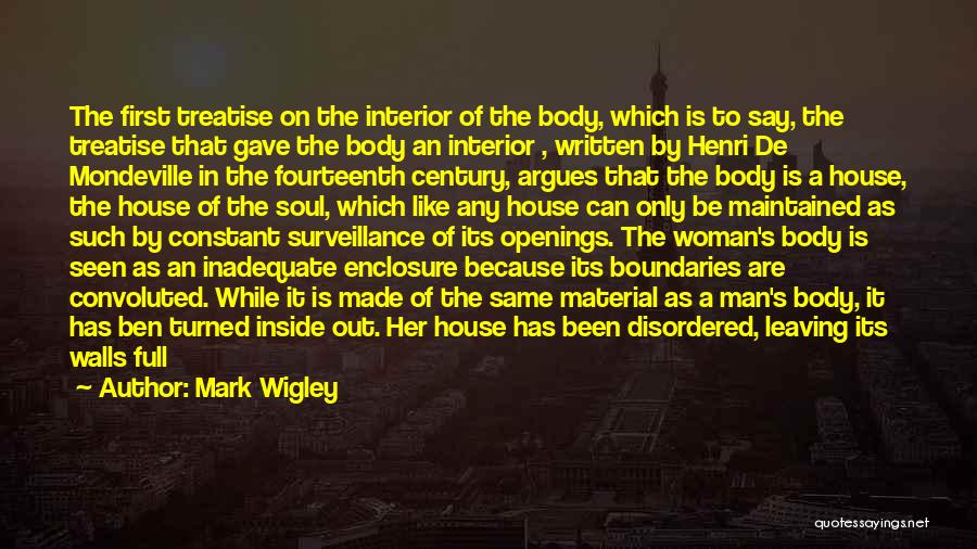 Mark Wigley Quotes: The First Treatise On The Interior Of The Body, Which Is To Say, The Treatise That Gave The Body An