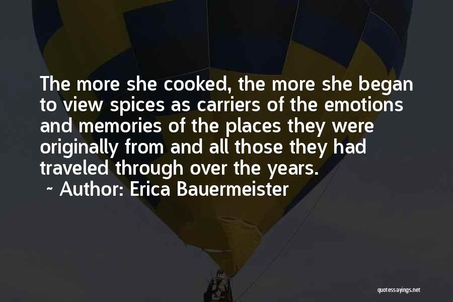 Erica Bauermeister Quotes: The More She Cooked, The More She Began To View Spices As Carriers Of The Emotions And Memories Of The