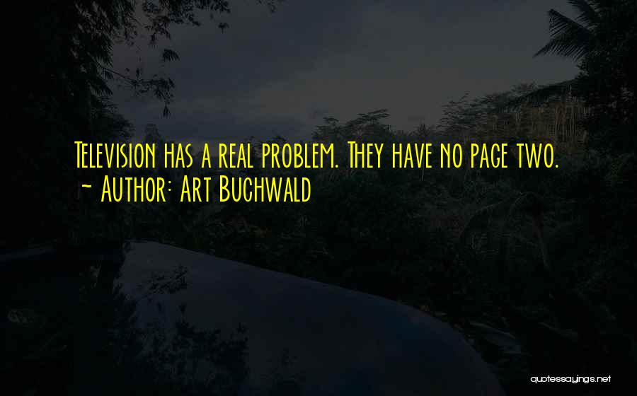 Art Buchwald Quotes: Television Has A Real Problem. They Have No Page Two.