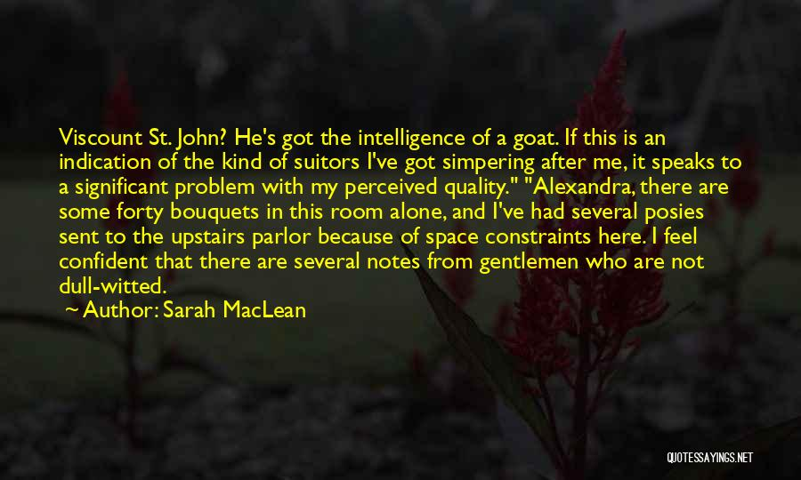 Sarah MacLean Quotes: Viscount St. John? He's Got The Intelligence Of A Goat. If This Is An Indication Of The Kind Of Suitors