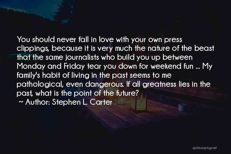 Stephen L. Carter Quotes: You Should Never Fall In Love With Your Own Press Clippings, Because It Is Very Much The Nature Of The