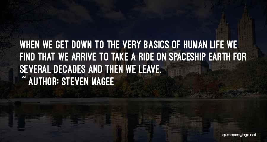 Steven Magee Quotes: When We Get Down To The Very Basics Of Human Life We Find That We Arrive To Take A Ride