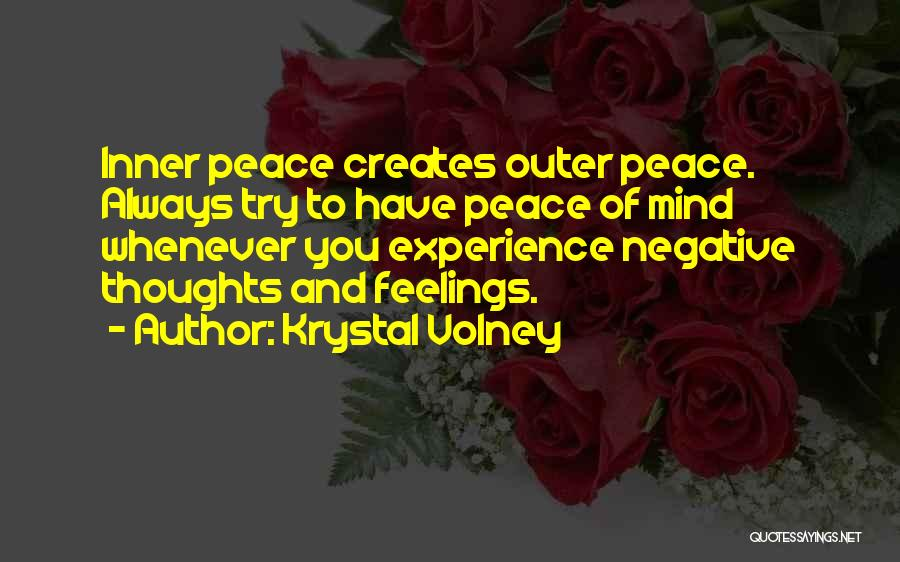 Krystal Volney Quotes: Inner Peace Creates Outer Peace. Always Try To Have Peace Of Mind Whenever You Experience Negative Thoughts And Feelings.