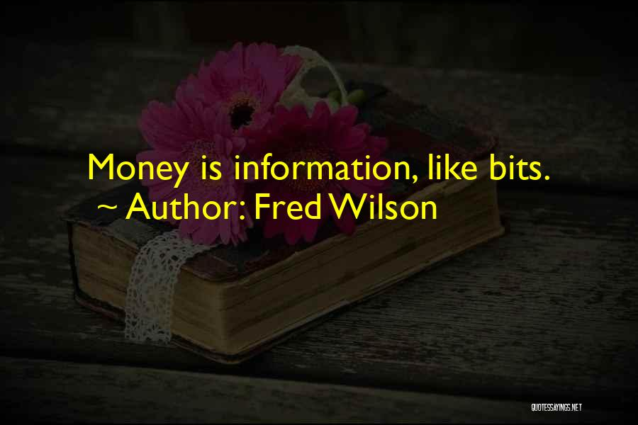Fred Wilson Quotes: Money Is Information, Like Bits.