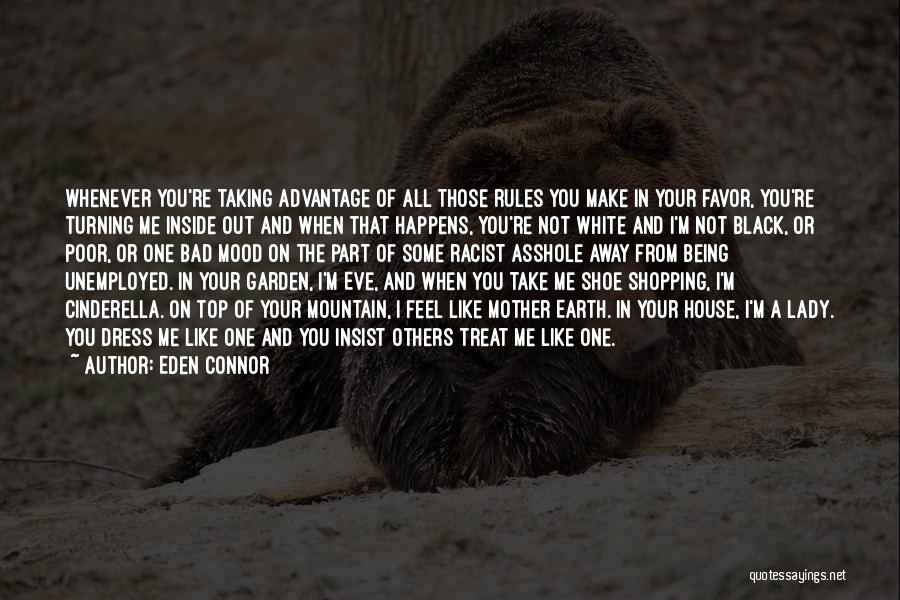 Eden Connor Quotes: Whenever You're Taking Advantage Of All Those Rules You Make In Your Favor, You're Turning Me Inside Out And When