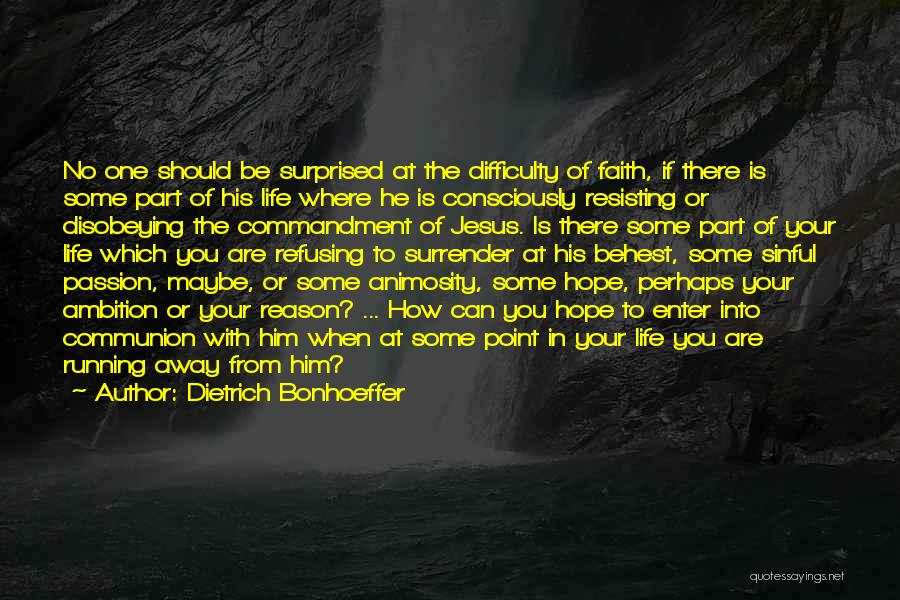 Dietrich Bonhoeffer Quotes: No One Should Be Surprised At The Difficulty Of Faith, If There Is Some Part Of His Life Where He