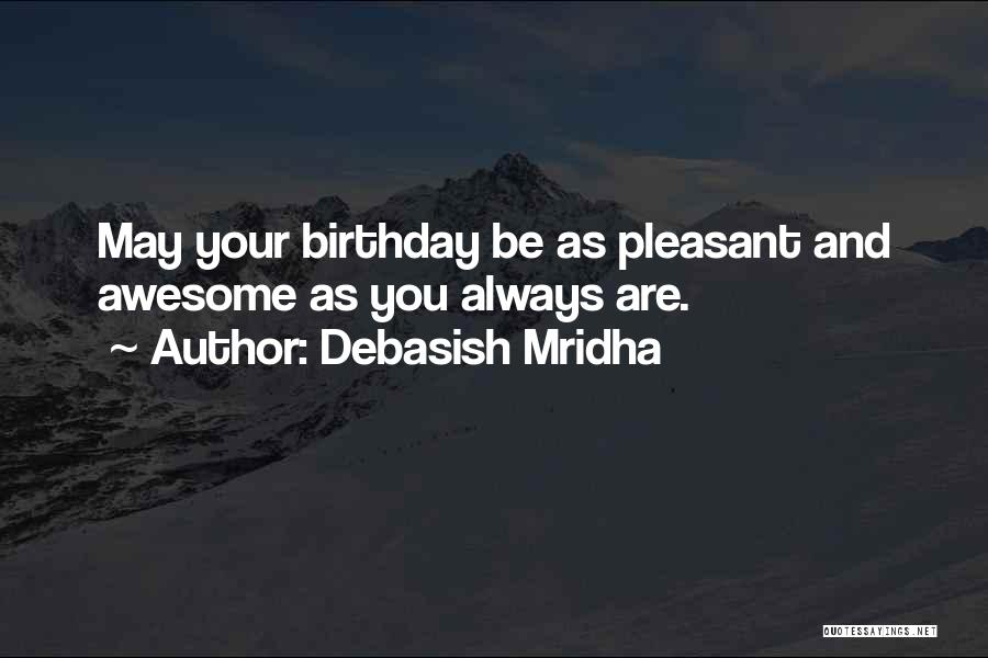 Debasish Mridha Quotes: May Your Birthday Be As Pleasant And Awesome As You Always Are.