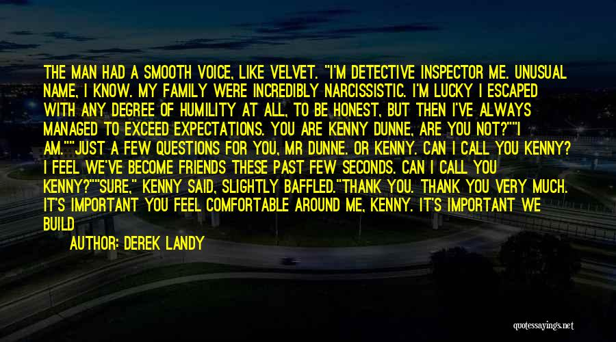 Derek Landy Quotes: The Man Had A Smooth Voice, Like Velvet. I'm Detective Inspector Me. Unusual Name, I Know. My Family Were Incredibly