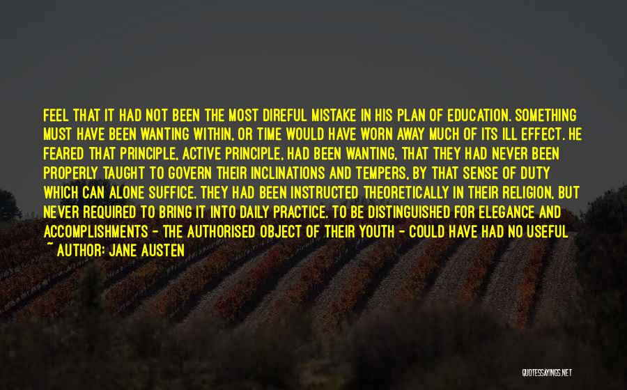 Jane Austen Quotes: Feel That It Had Not Been The Most Direful Mistake In His Plan Of Education. Something Must Have Been Wanting