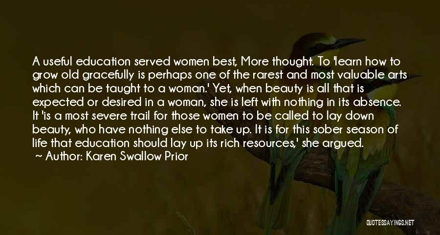 Karen Swallow Prior Quotes: A Useful Education Served Women Best, More Thought. To 'learn How To Grow Old Gracefully Is Perhaps One Of The