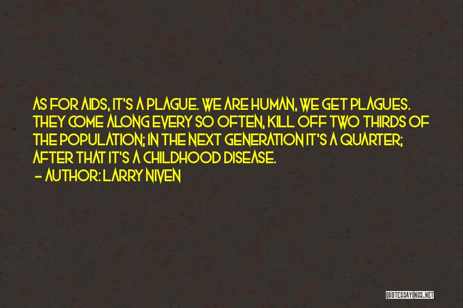 Larry Niven Quotes: As For Aids, It's A Plague. We Are Human, We Get Plagues. They Come Along Every So Often, Kill Off