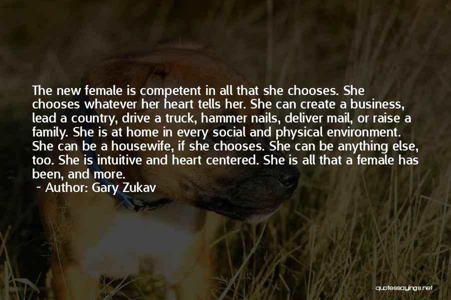 Gary Zukav Quotes: The New Female Is Competent In All That She Chooses. She Chooses Whatever Her Heart Tells Her. She Can Create
