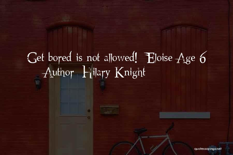 Hilary Knight Quotes: Get Bored Is Not Allowed! -eloise Age 6