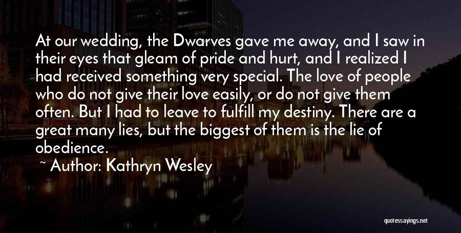 Kathryn Wesley Quotes: At Our Wedding, The Dwarves Gave Me Away, And I Saw In Their Eyes That Gleam Of Pride And Hurt,