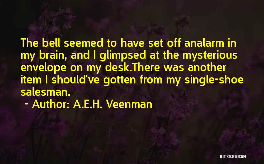 A.E.H. Veenman Quotes: The Bell Seemed To Have Set Off Analarm In My Brain, And I Glimpsed At The Mysterious Envelope On My