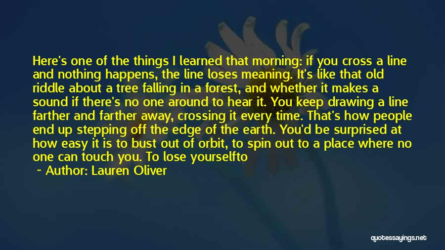 Lauren Oliver Quotes: Here's One Of The Things I Learned That Morning: If You Cross A Line And Nothing Happens, The Line Loses