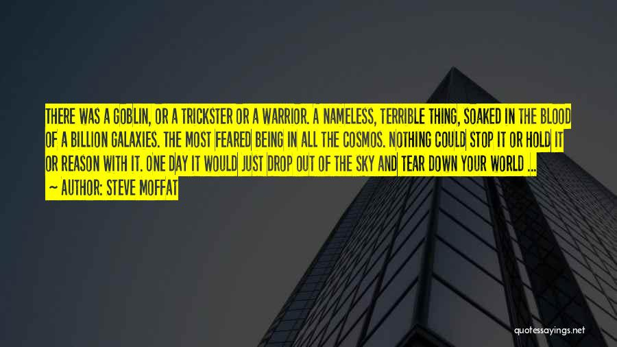 Steve Moffat Quotes: There Was A Goblin, Or A Trickster Or A Warrior. A Nameless, Terrible Thing, Soaked In The Blood Of A