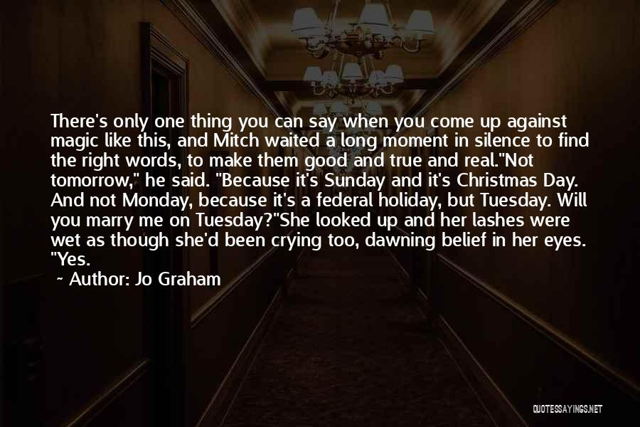 Jo Graham Quotes: There's Only One Thing You Can Say When You Come Up Against Magic Like This, And Mitch Waited A Long