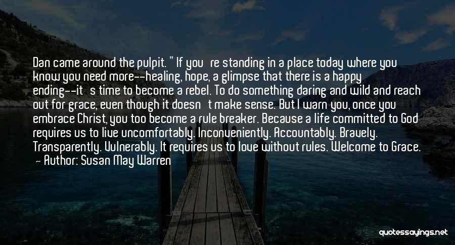 Susan May Warren Quotes: Dan Came Around The Pulpit. If You're Standing In A Place Today Where You Know You Need More--healing, Hope, A