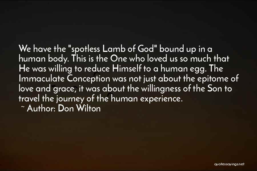 Don Wilton Quotes: We Have The Spotless Lamb Of God Bound Up In A Human Body. This Is The One Who Loved Us