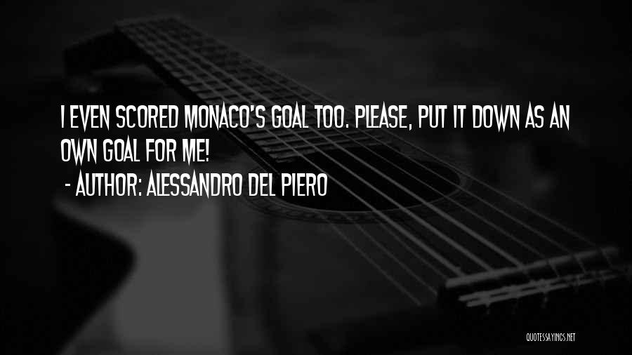 Alessandro Del Piero Quotes: I Even Scored Monaco's Goal Too. Please, Put It Down As An Own Goal For Me!