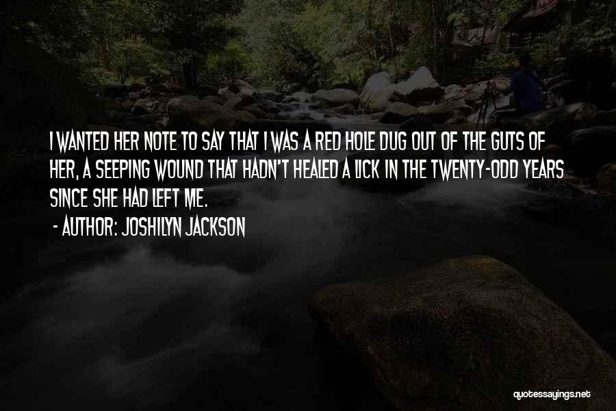 Joshilyn Jackson Quotes: I Wanted Her Note To Say That I Was A Red Hole Dug Out Of The Guts Of Her, A