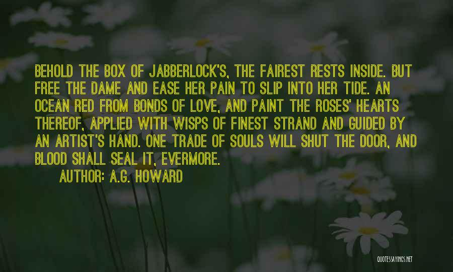 A.G. Howard Quotes: Behold The Box Of Jabberlock's, The Fairest Rests Inside. But Free The Dame And Ease Her Pain To Slip Into