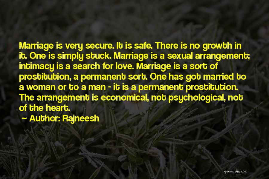 Rajneesh Quotes: Marriage Is Very Secure. It Is Safe. There Is No Growth In It. One Is Simply Stuck. Marriage Is A