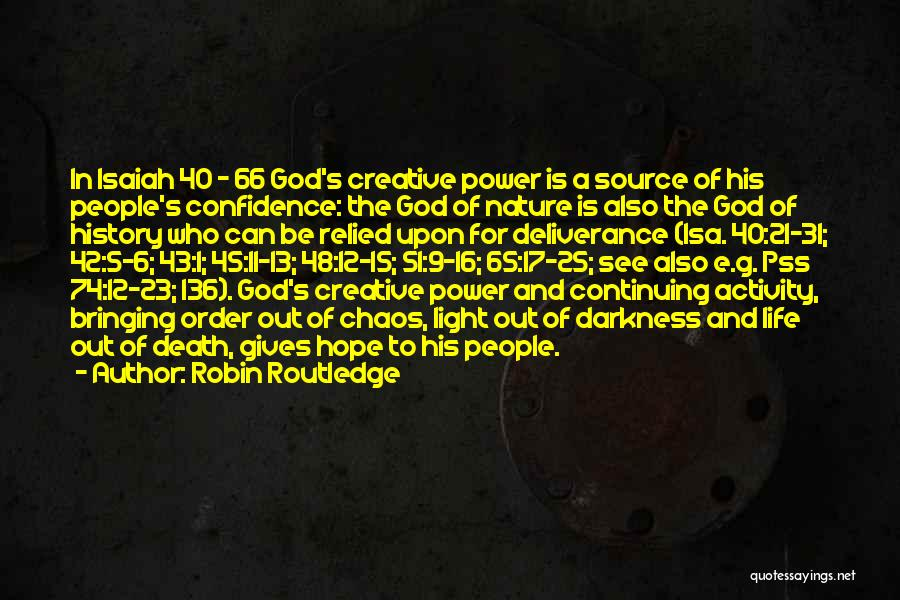 Robin Routledge Quotes: In Isaiah 40 - 66 God's Creative Power Is A Source Of His People's Confidence: The God Of Nature Is