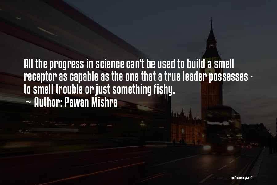Pawan Mishra Quotes: All The Progress In Science Can't Be Used To Build A Smell Receptor As Capable As The One That A