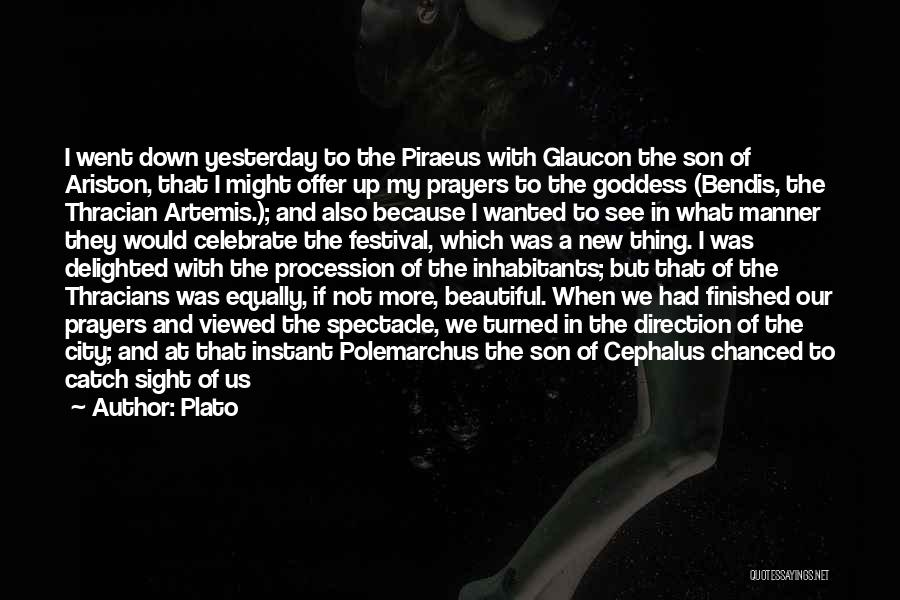 Plato Quotes: I Went Down Yesterday To The Piraeus With Glaucon The Son Of Ariston, That I Might Offer Up My Prayers