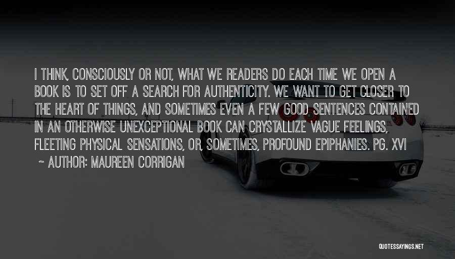Maureen Corrigan Quotes: I Think, Consciously Or Not, What We Readers Do Each Time We Open A Book Is To Set Off A