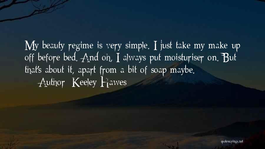 Keeley Hawes Quotes: My Beauty Regime Is Very Simple. I Just Take My Make-up Off Before Bed. And Oh, I Always Put Moisturiser