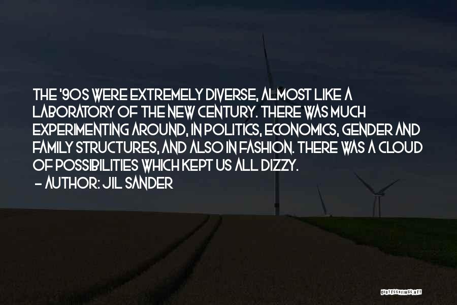 Jil Sander Quotes: The '90s Were Extremely Diverse, Almost Like A Laboratory Of The New Century. There Was Much Experimenting Around, In Politics,