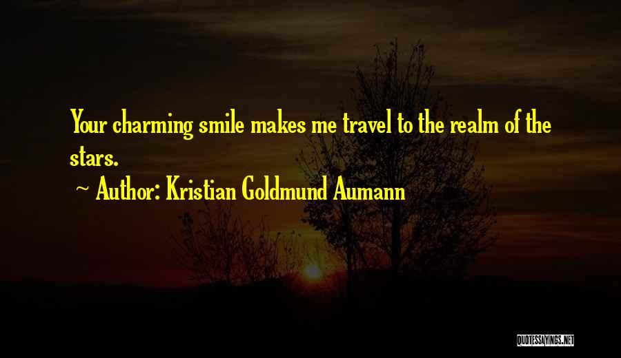 Kristian Goldmund Aumann Quotes: Your Charming Smile Makes Me Travel To The Realm Of The Stars.