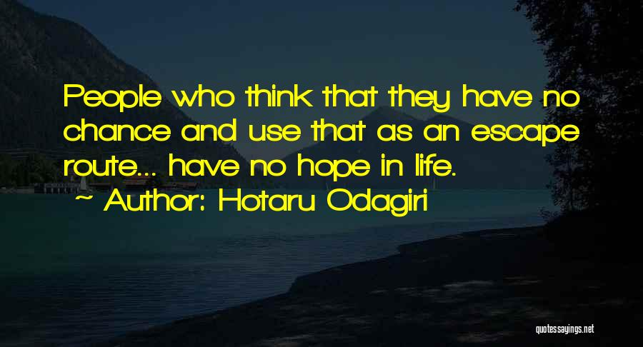 Hotaru Odagiri Quotes: People Who Think That They Have No Chance And Use That As An Escape Route... Have No Hope In Life.