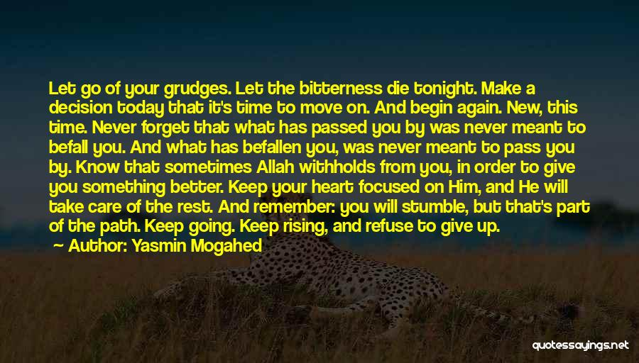 Yasmin Mogahed Quotes: Let Go Of Your Grudges. Let The Bitterness Die Tonight. Make A Decision Today That It's Time To Move On.
