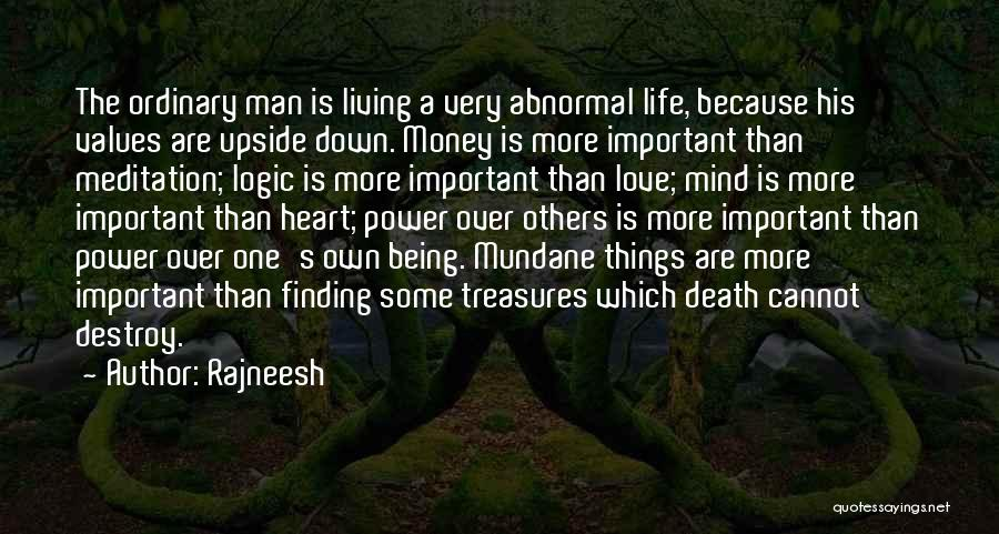 Rajneesh Quotes: The Ordinary Man Is Living A Very Abnormal Life, Because His Values Are Upside Down. Money Is More Important Than
