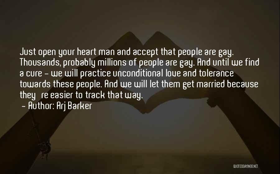 Arj Barker Quotes: Just Open Your Heart Man And Accept That People Are Gay. Thousands, Probably Millions Of People Are Gay. And Until