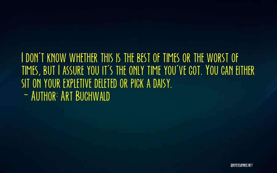 Art Buchwald Quotes: I Don't Know Whether This Is The Best Of Times Or The Worst Of Times, But I Assure You It's