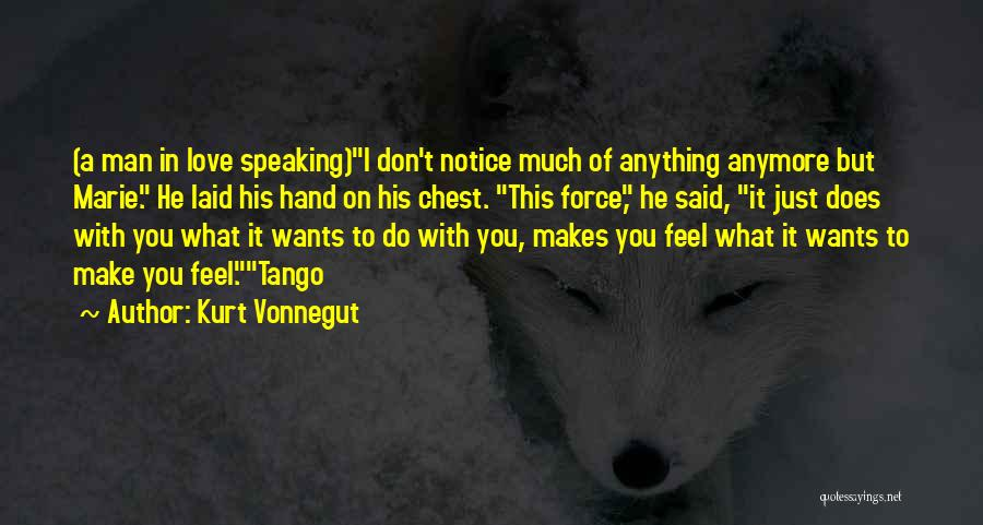 Kurt Vonnegut Quotes: (a Man In Love Speaking)i Don't Notice Much Of Anything Anymore But Marie. He Laid His Hand On His Chest.