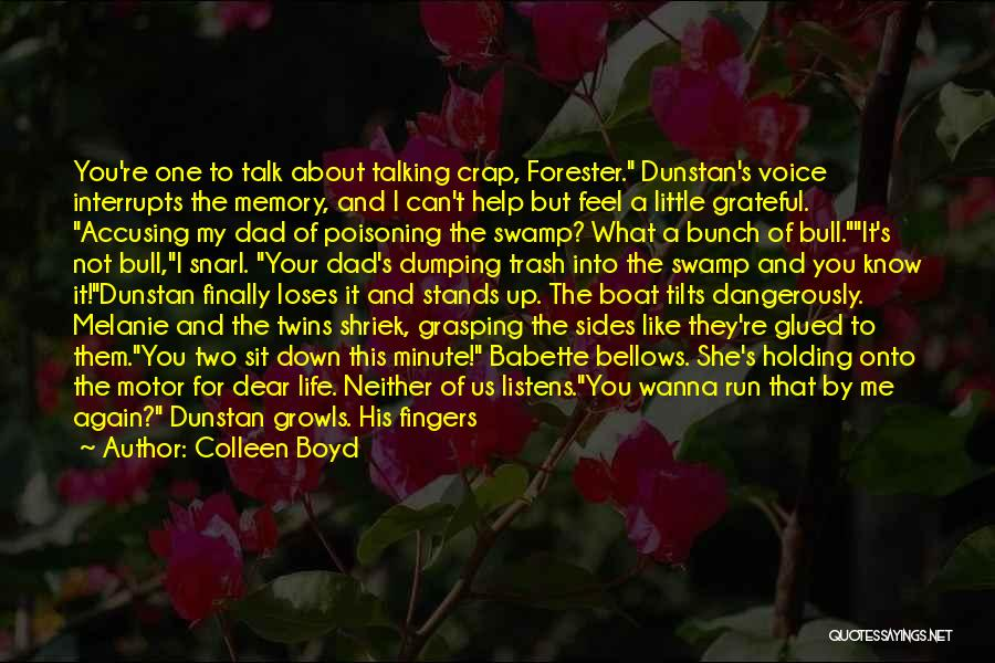 Colleen Boyd Quotes: You're One To Talk About Talking Crap, Forester. Dunstan's Voice Interrupts The Memory, And I Can't Help But Feel A