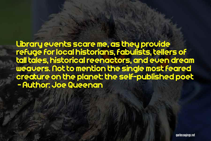 Joe Queenan Quotes: Library Events Scare Me, As They Provide Refuge For Local Historians, Fabulists, Tellers Of Tall Tales, Historical Reenactors, And Even