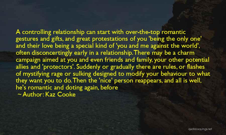 Kaz Cooke Quotes: A Controlling Relationship Can Start With Over-the-top Romantic Gestures And Gifts, And Great Protestations Of You 'being The Only One'