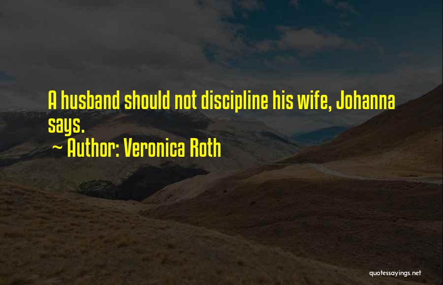 Veronica Roth Quotes: A Husband Should Not Discipline His Wife, Johanna Says.