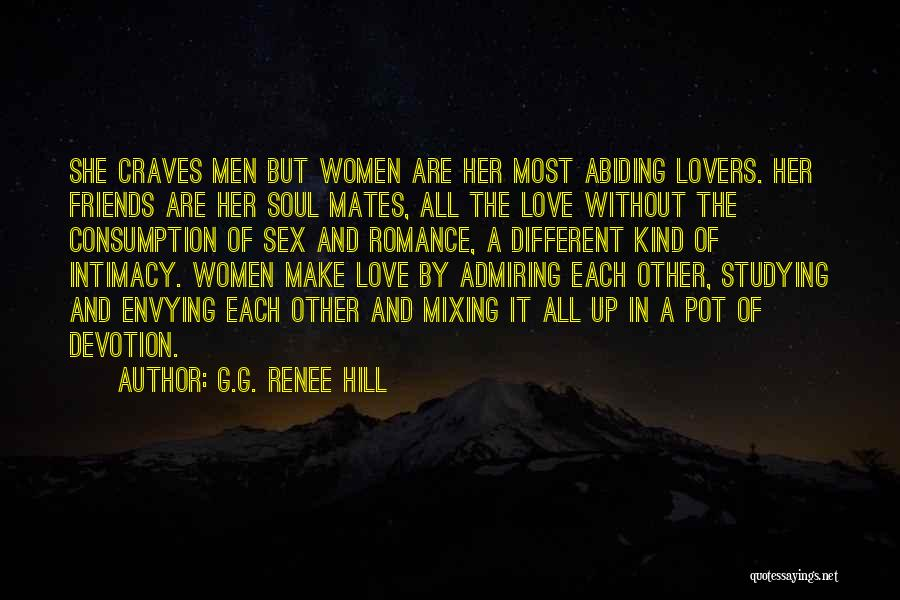 G.G. Renee Hill Quotes: She Craves Men But Women Are Her Most Abiding Lovers. Her Friends Are Her Soul Mates, All The Love Without